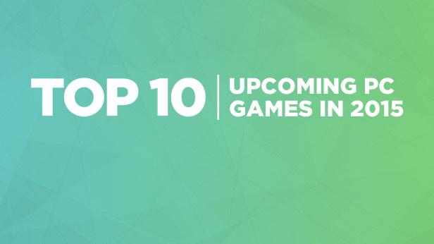 Top 10 Upcoming Games 2015