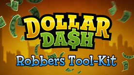 Dollar Dash Robbers ToolKit